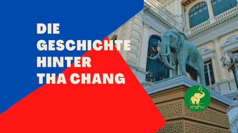 Welche Geschichte steckt eigentlich hinter dem Namen Tha Chang?